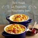 Red Hawk Macaroni and Cheese with Prosciutto and Raspberry Jam