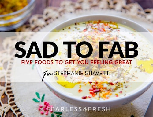 Sad to Fab: 5 Foods to Get You Feeling Great on https://www.fearlessfresh.com
