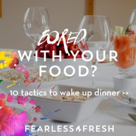 What to Cook for Dinner: 10 Ways to Not Get Bored with Your Food on https://www.fearlessfresh.com