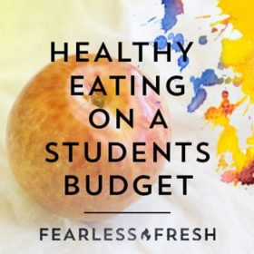 Healthy Eating on A Students' Budget on https://www.fearlessfresh.com