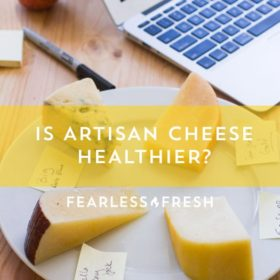 Is Artisan Cheese the Healthiest Cheese? on https://www.fearlessfresh.com