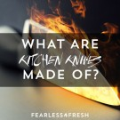 What Are the Best Kitchen Knives Made of?