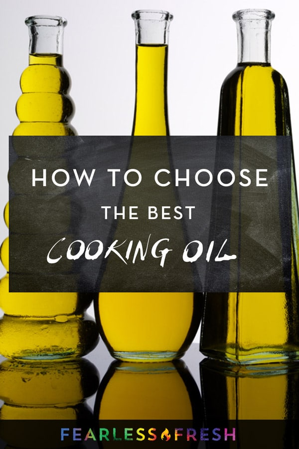How to Choose the Best Cooking Oils - https://fearlessfresh.com
