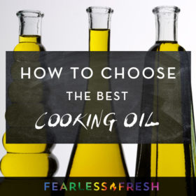 How to Choose the Best Cooking Oil - https://fearlessfresh.com