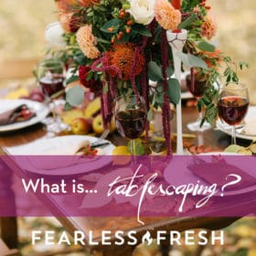 What Is Tablescaping? On https://fearlessfresh.com
