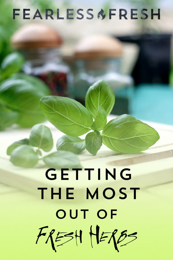 Your Guide to Getting the Most Out of Fresh Herbs on https://fearlessfresh.com