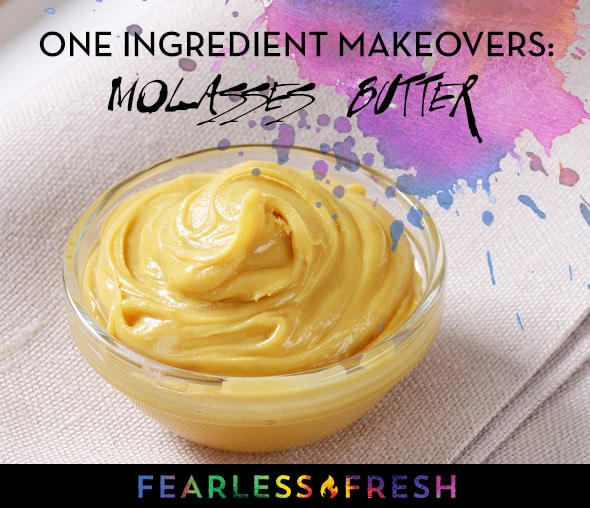 One Ingredient Makeovers: Molasses Butter on https://fearlessfresh.com