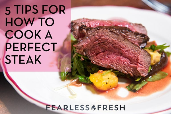 5 Tips for How to Cook A Perfect Steak